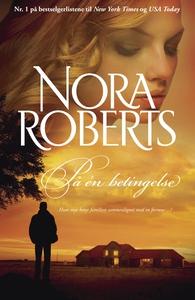 På  én betingelse (ebok) av Nora Roberts
