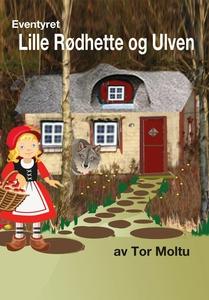 Lille Rødhette og Ulven (ebok) av Tor Moltu