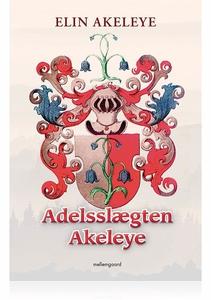 ADELSSLÆGTEN AKELEYE (e-bog) af Elin