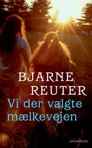 Vi der valgte mælkevejen (e-bog) af Bjarne Reuter