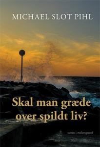 Skal man græde over spildt liv (e-bog