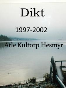 Dikt, 1997-2002 (ebok) av Atle Kultorp Hesmyr