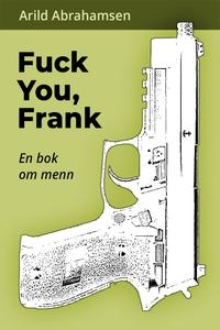 Fuck you, Frank (ebok) av Arild Abrahamsen