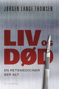 Liv og død - en retsmediciner ser alt