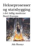 Hekseprosesser og statsbygging i det tidlig moderne Nord-Europa