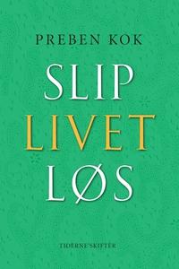 Slip livet løs (e-bog) af Preben Kok