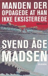 Manden der opdagede at  han ikke eksisterede (e-bog) af Svend Åge Madsen
