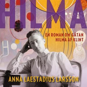 Hilma - en roman om gåtan Hilma af Klint (ljudb