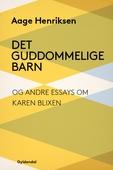 Det guddommelige barn og andre essays om Karen Blixen