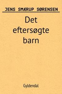 Det eftersøgte barn (e-bog) af Jens Smærup Sørensen