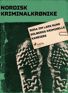 Soga om Lars Rune Solbergs kriminelle karrier