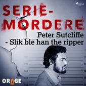 Peter Sutcliffe - Slik ble han the ripper