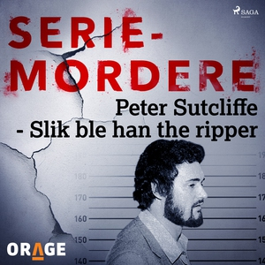 Peter Sutcliffe - Slik ble han the ripper (ly