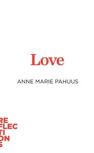 Love (e-bog) af Anne Marie Pahuus