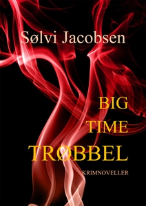 Big Time Trøbbel (ebok) av Sølvi Jacobsen