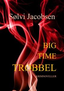 Big Time Trøbbel (ebok) av Sølvi Jacobsen