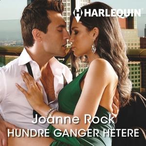Hundre ganger hetere (lydbok) av Joanne Rock,
