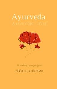 Ayurveda - Å leve godt i livet (ebok) av Frøy