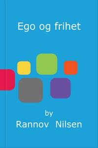 Ego og frihet (ebok) av Rannov  Nilsen