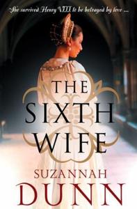 The Sixth Wife (ebok) av Suzannah Dunn