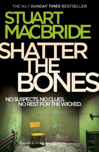 Shatter the Bones (ebok) av Stuart MacBride