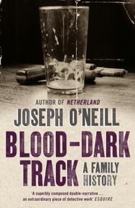 Blood-Dark Track (ebok) av Joseph O'Neill