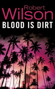 Blood is Dirt (ebok) av Robert Wilson
