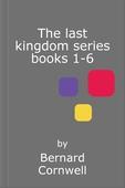 The last kingdom series books 1-6