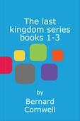 The last kingdom series books 1-3