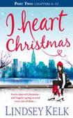 I Heart Christmas (Part Two: Chapters 6-12)