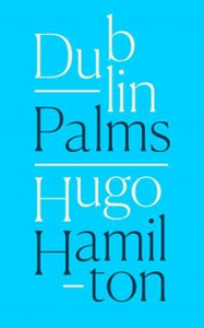 Dublin Palms (ebok) av Hugo Hamilton