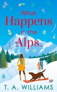 What Happens in the Alps... (ebok) av T A Wil
