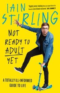 Not Ready to Adult Yet (ebok) av Iain Stirlin