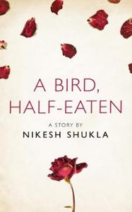 A bird, half-eaten (ebok) av Nikesh Shukla