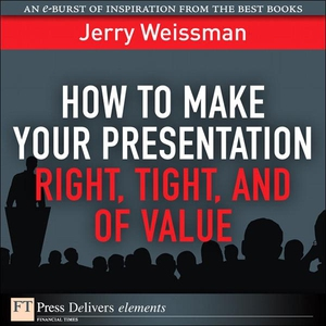 How to Make Your Presentation Right, Tight, and