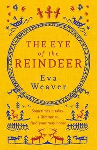 The Eye of the Reindeer (ebok) av Eva Weaver