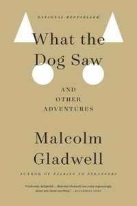 What the Dog Saw (ebok) av Malcolm Gladwell