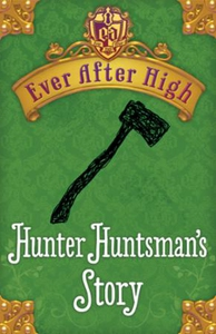 Ever After High Shorts: Hunter Huntsman's Sto