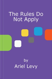 The rules do not apply (ebok) av Ariel Levy