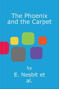 The Phoenix and the Carpet (ebok) av E. Nesbi