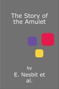 The Story of the Amulet (ebok) av E. Nesbit
