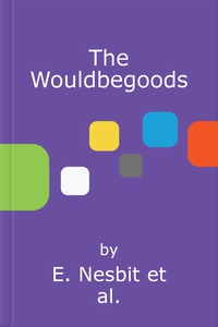 The Wouldbegoods (ebok) av E. Nesbit