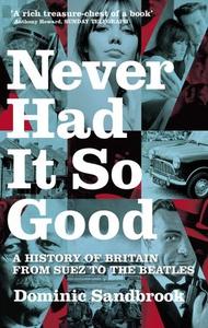 Never Had It So Good (ebok) av Dominic Sandbr