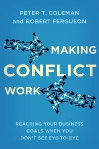 Making Conflict Work (ebok) av Peter T. Colem