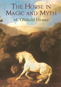 The Horse in Magic and Myth (e-bog) af M. Oldfield Howey