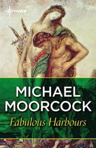 Fabulous Harbours (ebok) av Michael Moorcock