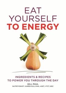 Eat Yourself to Energy (ebok) av Gill Paul