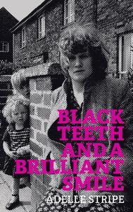 Black Teeth and a Brilliant Smile (ebok) av A
