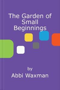 The garden of small beginnings (ebok) av Abbi
