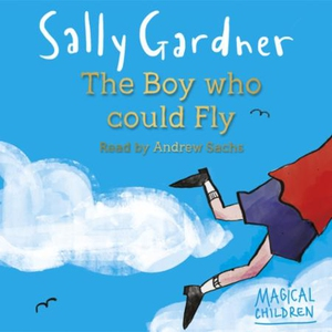 The Boy Who Could Fly (lydbok) av Sally Gardn